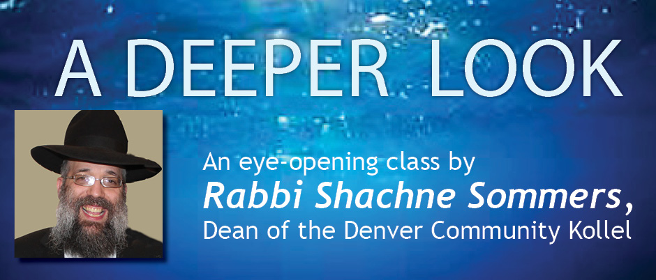 A Deeper Look At The Parsha With Rabbi Shachne Sommers